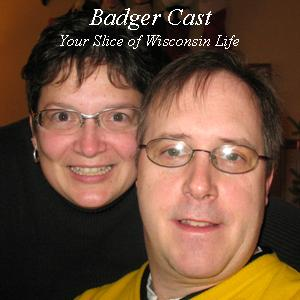 BadgerCast Your Slice of Wisconsin Life.